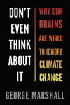 Don't Even Think About It - Why Our Brains Are Wired To Ignore Climate Change